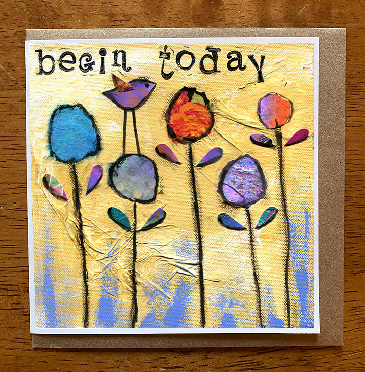 Begin Today.. 5 x 5 greeting card