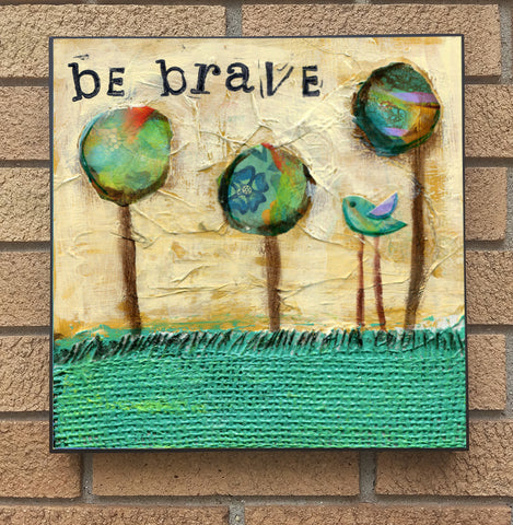 Be Brave... wood block print