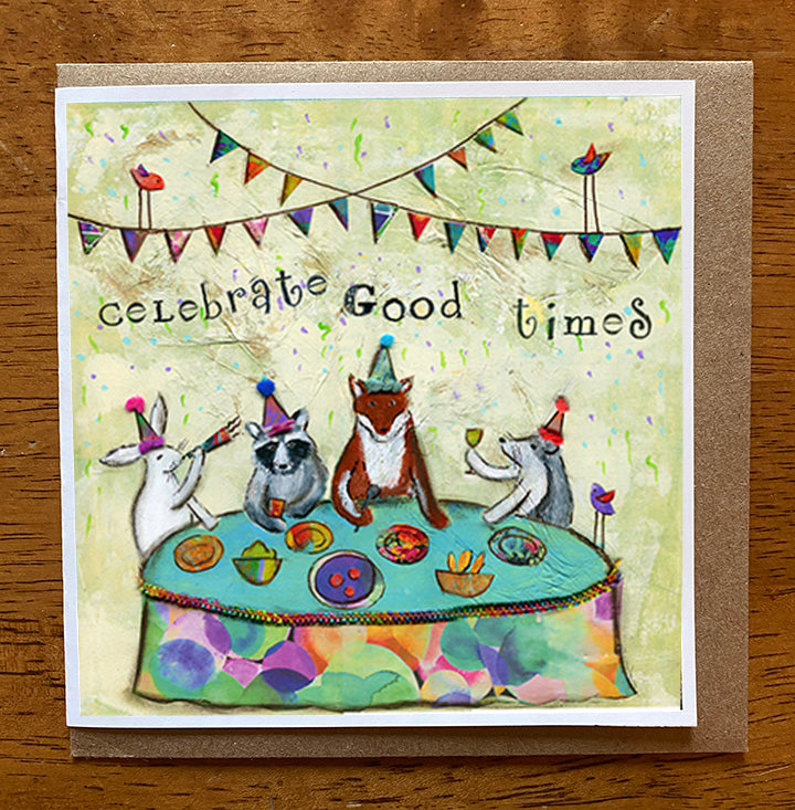 Celebrate good Times.. 5 x 5 greeting card