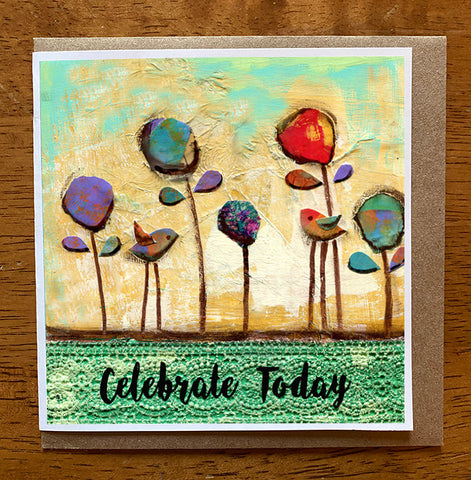 Celebrate Today...... 5 x 5 greeting card