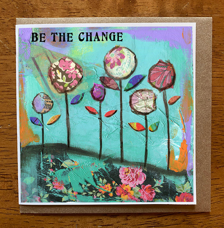Be the Change... 5 x 5 greeting card