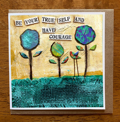 Be Your True Self and Have Courage... 5 x 5 greeting card