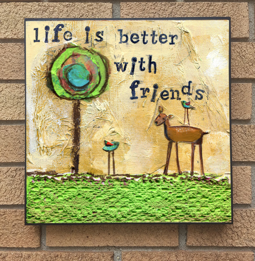 Life is Better with Friends... wood block print