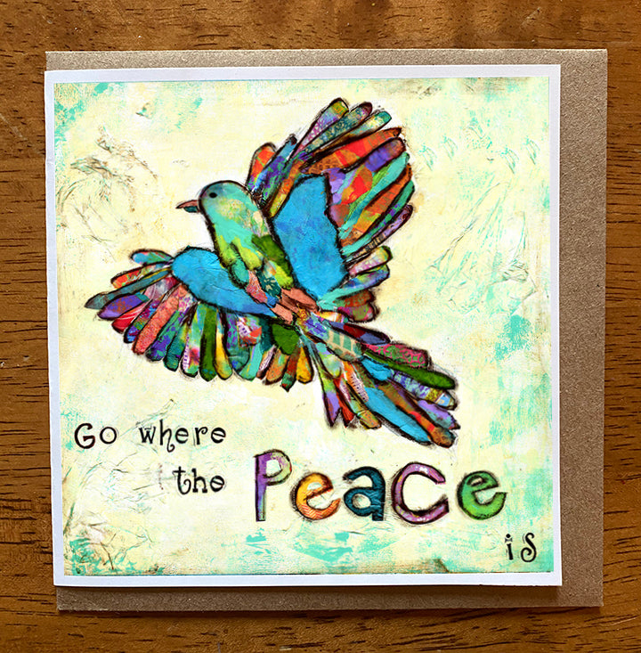 Go Where the Peace Is...... 5 x 5 greeting card