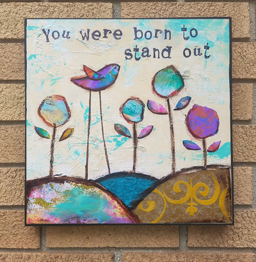 You were born to stand out... wood block print