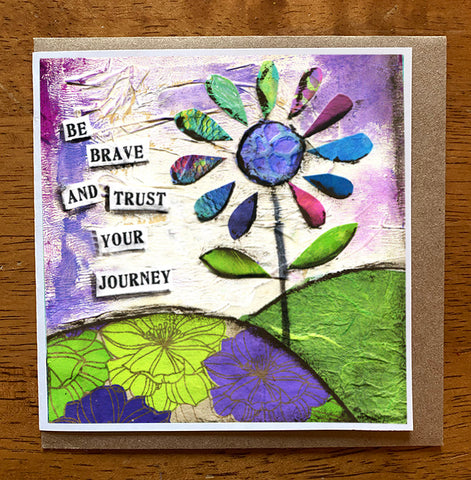 Be Brave and Trust Your Journey..... 5 x 5 greeting card