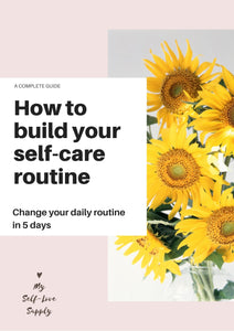 How to build your self-care routine - A complete guide