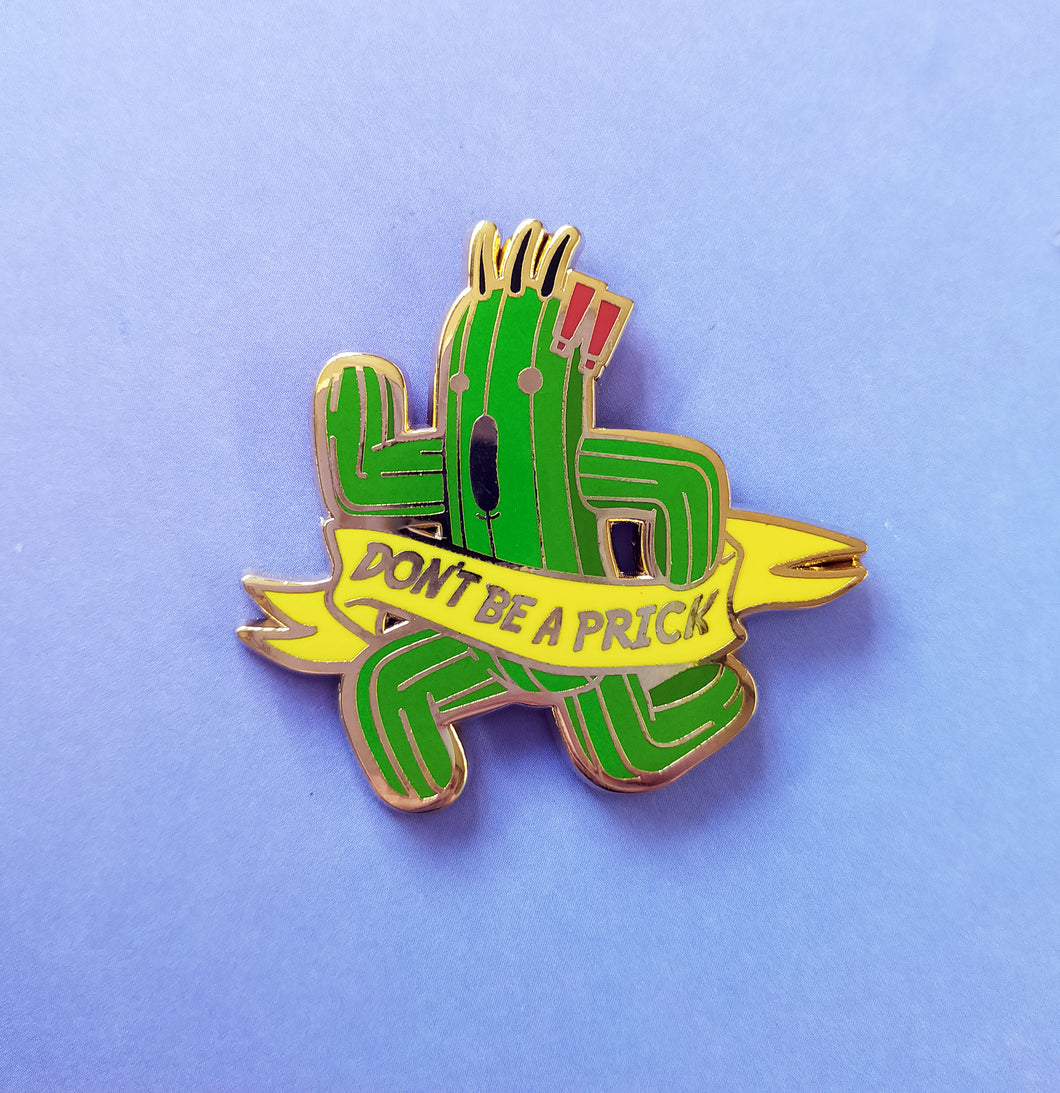 Dont be a prick! Enamel pin