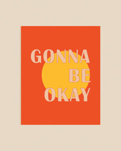 Gonna Be Okay Art Print