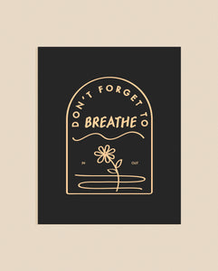 Don't Forget To Breathe Art Print