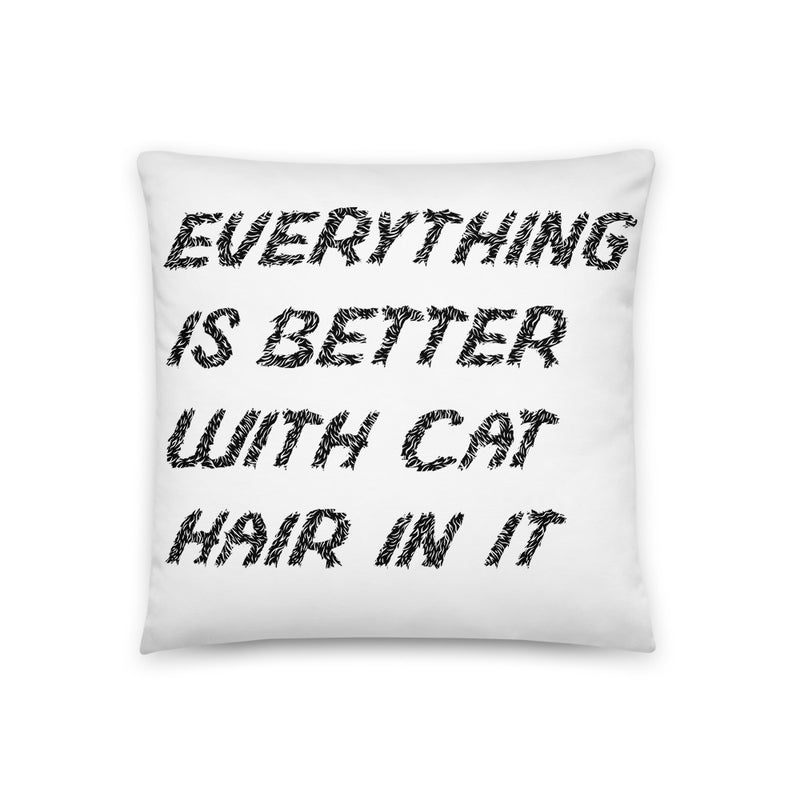 Everything Is Better With Cat Hair Pillow