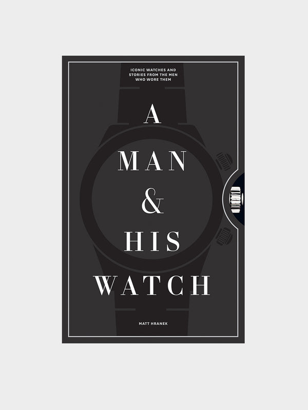 Iconic Watches and Stories from the Men Who Wore Them