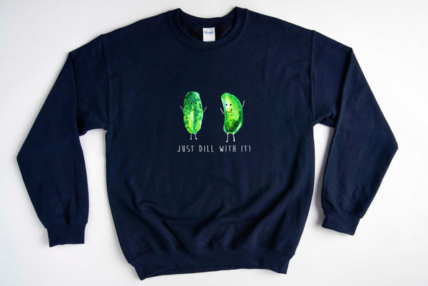 Just Dill With It! - Gildan - Comfy Unisex Sweatshirts