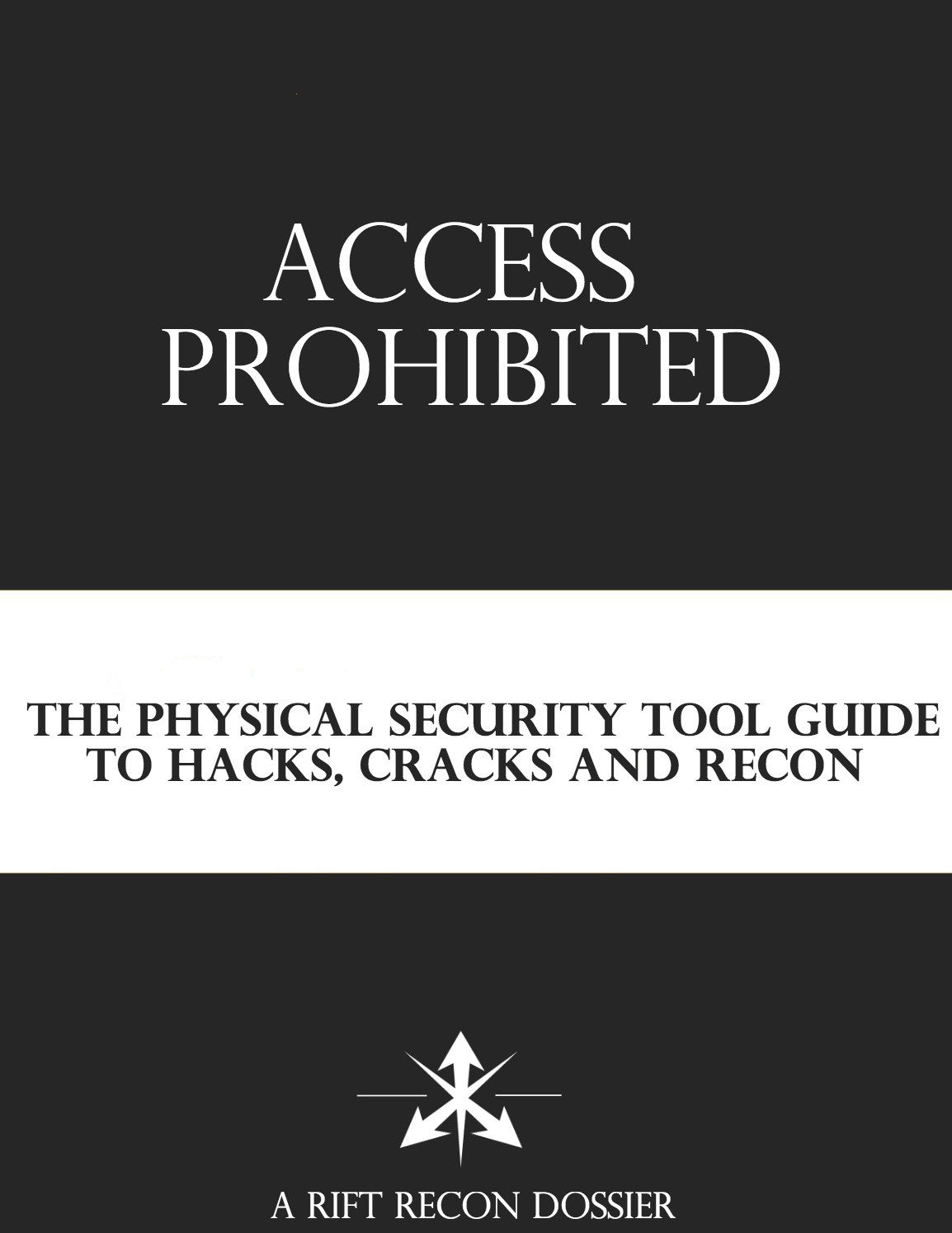 ACCESS PROHIBITED - The Physical Security Tool Guide to Hacks, Cracks, and Recon