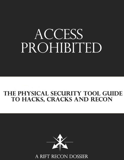 ACCESS PROHIBITED - The Physical Security Tool Guide to Hacks, Cracks, and Recon - Rift Recon