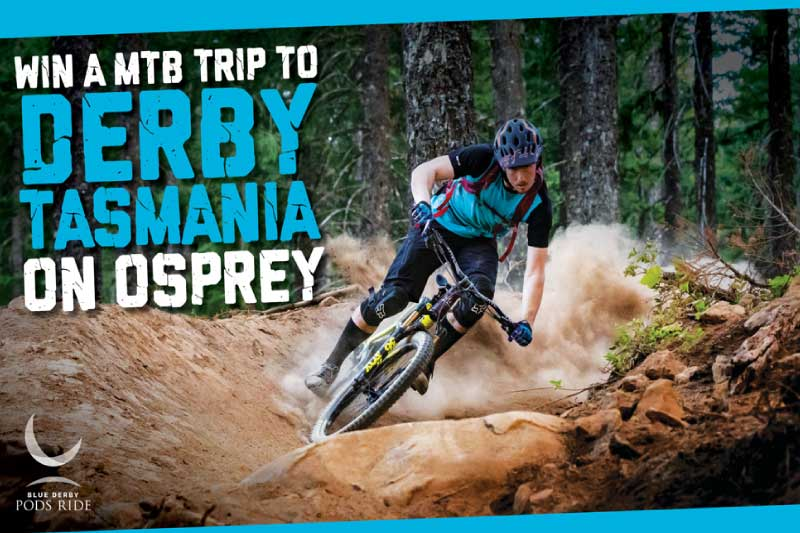 Win a MTB Trip to Derby Tasmania on Osprey