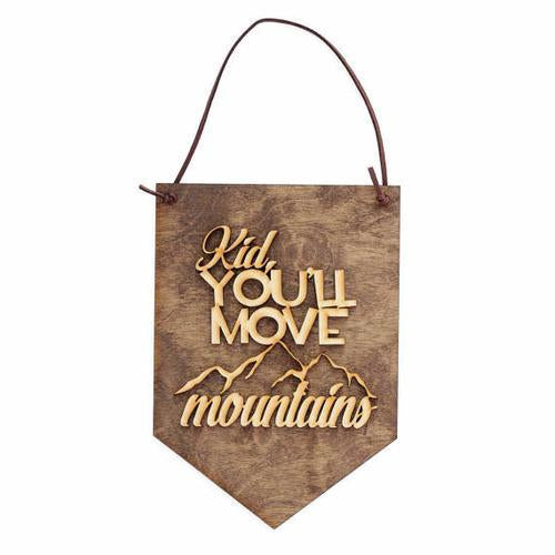 """Kid You'll Move Mountains"" Laser Cut Wood Sign"