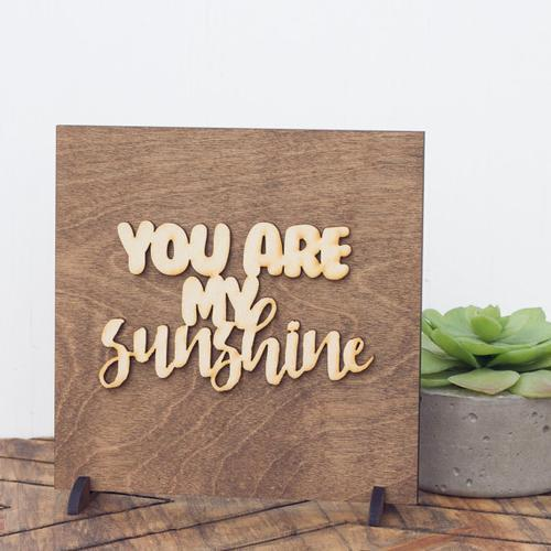 """You Are My Sunshine"" Laser Cut Wood Sign"