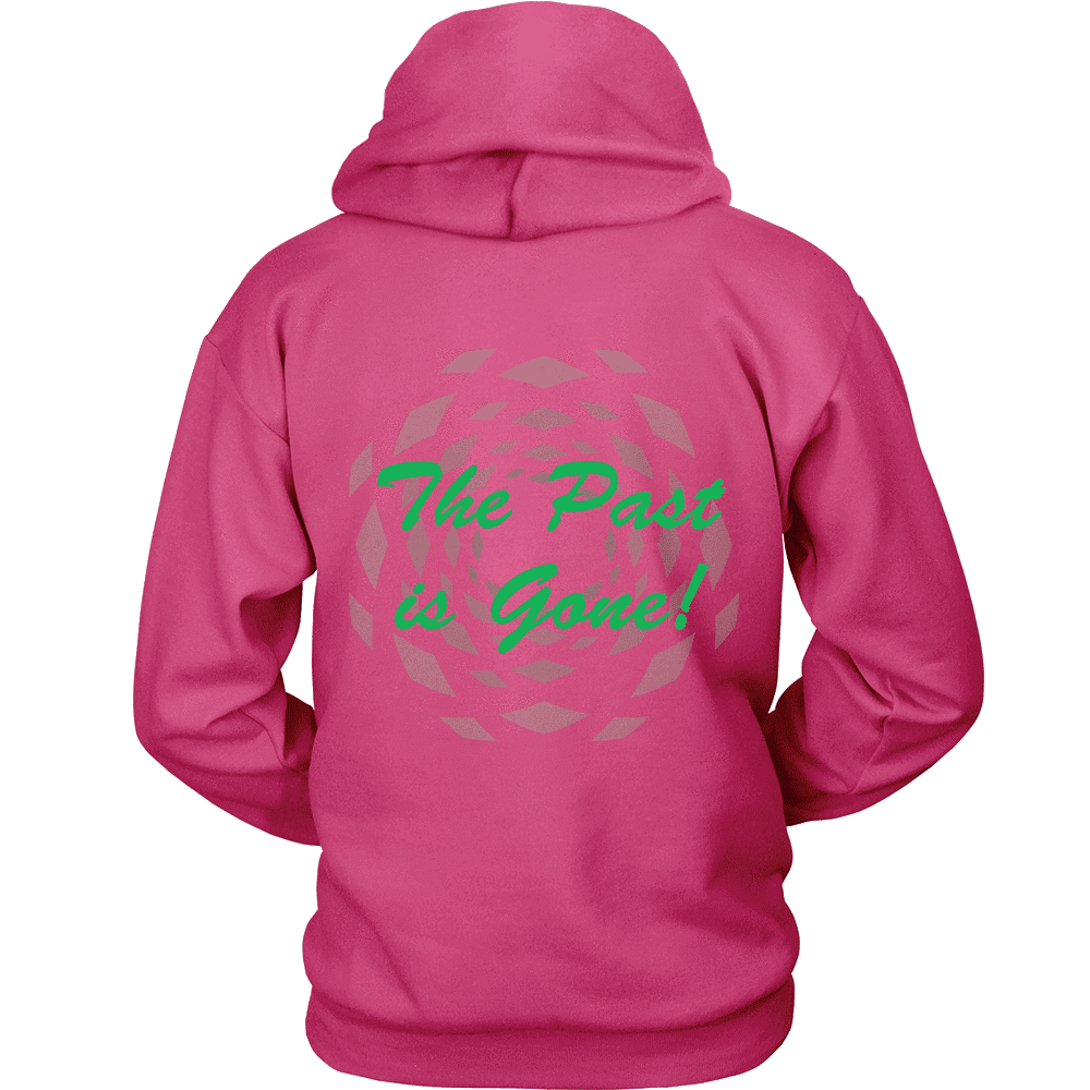 Hoodie The Past Is Gone!  Your Best Is Yet To Come