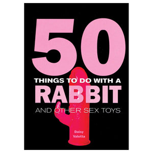 50 Things to Do With a Rabbit and Other Sex Toys by Daisy Valetta