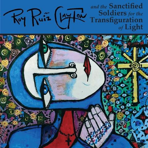 Roy Ruiz Clayton and the Sanctified Soldiers for the Transfiguration of Light - N3CreativeShop