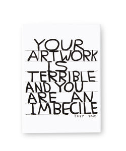 Magnet : Your artwork is terrible x David Shrigley