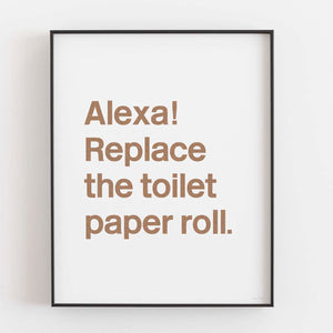Alexa Replace The Toilet Paper- Printable Art