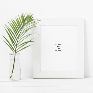 Cling To The Good- Instant Download Wall Art Print