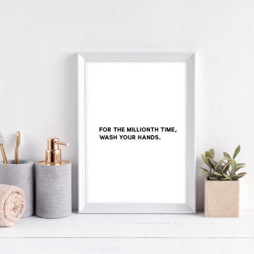 For The Millionth Time, Wash Your Hands- instant download wall art print