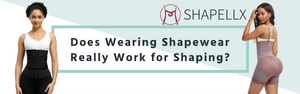 Does Wearing Shapewear Really Work for Shaping?