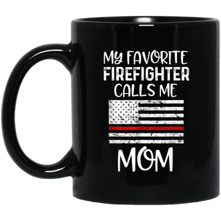 My Favorite Firefighter Calls Me Mom Thin Red Line Gift Black Mug