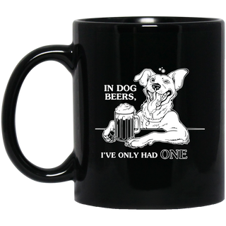 In Dog Beers I've Only Had One Gift Black Mug