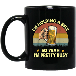 I'm A Holding A Beer So Yeah I'm Pretty Busy Funny Drinking Black Mug