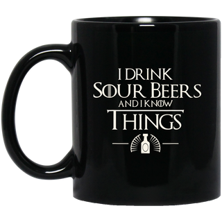 I Drink Sour Beer And I Know Thing Black Mug
