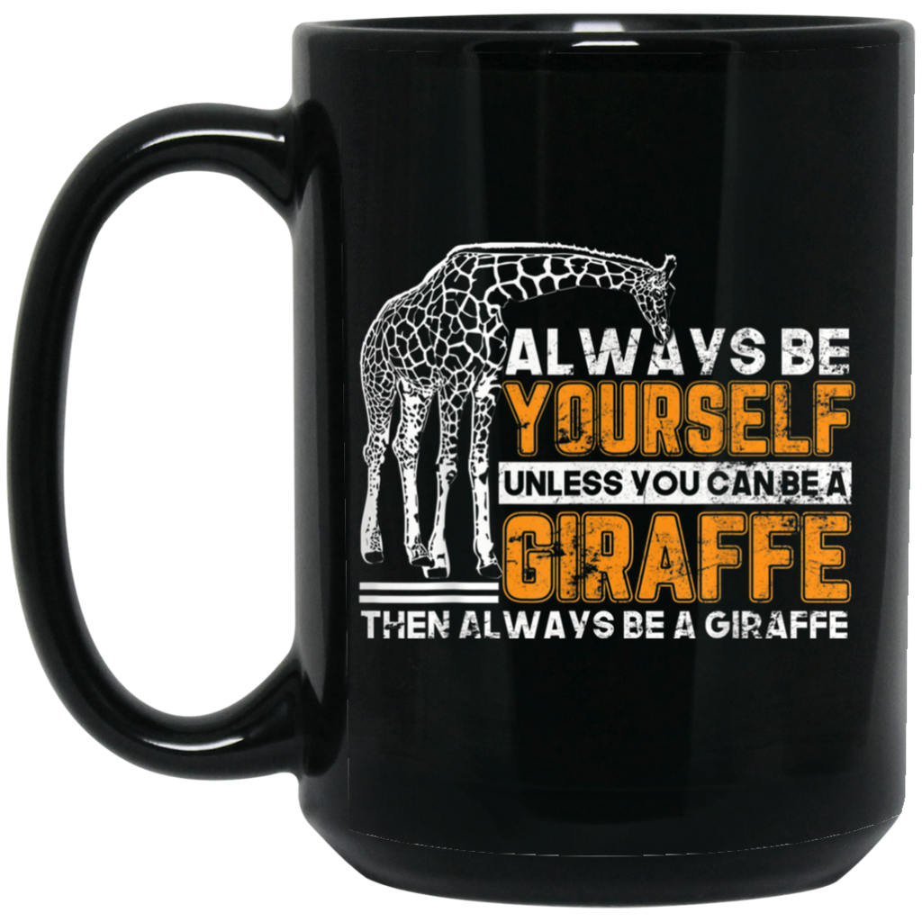 Giraffe Always Be Yourself Unless You Can Be Giraffe Black Mug