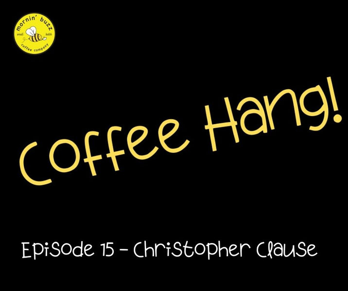 Coffee Hang  Episode #15 - Christopher Clause