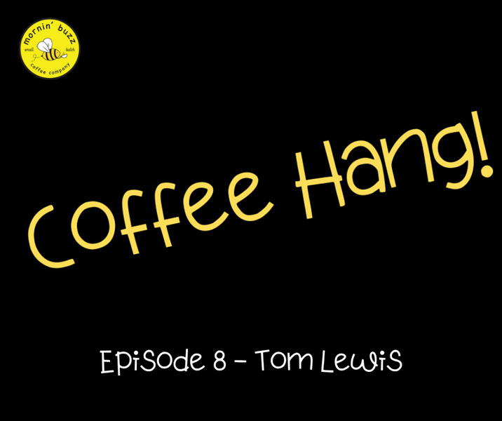 Coffee Hang Episode #8 - Tom Lewis