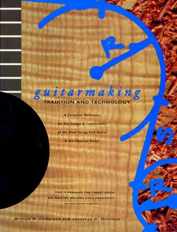 Guitarmaking:Tradition and Technology - Chronicle Books