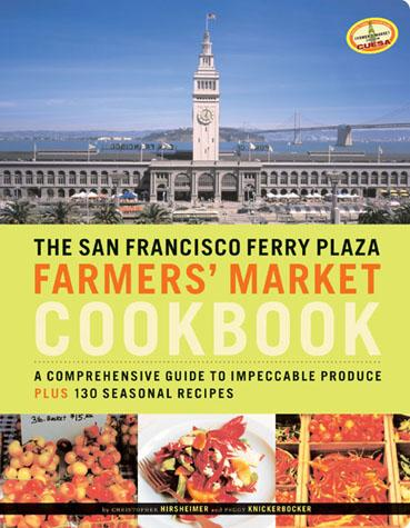 The San Francisco Ferry Plaza Farmers' Market Cookbook