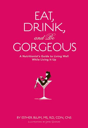 Eat, Drink, and Be Gorgeous