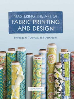 Mastering the Art of Fabric Printing and Design - Chronicle Books