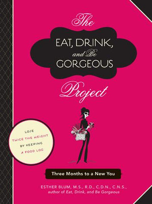 The Eat, Drink, and Be Gorgeous Project - Chronicle Books