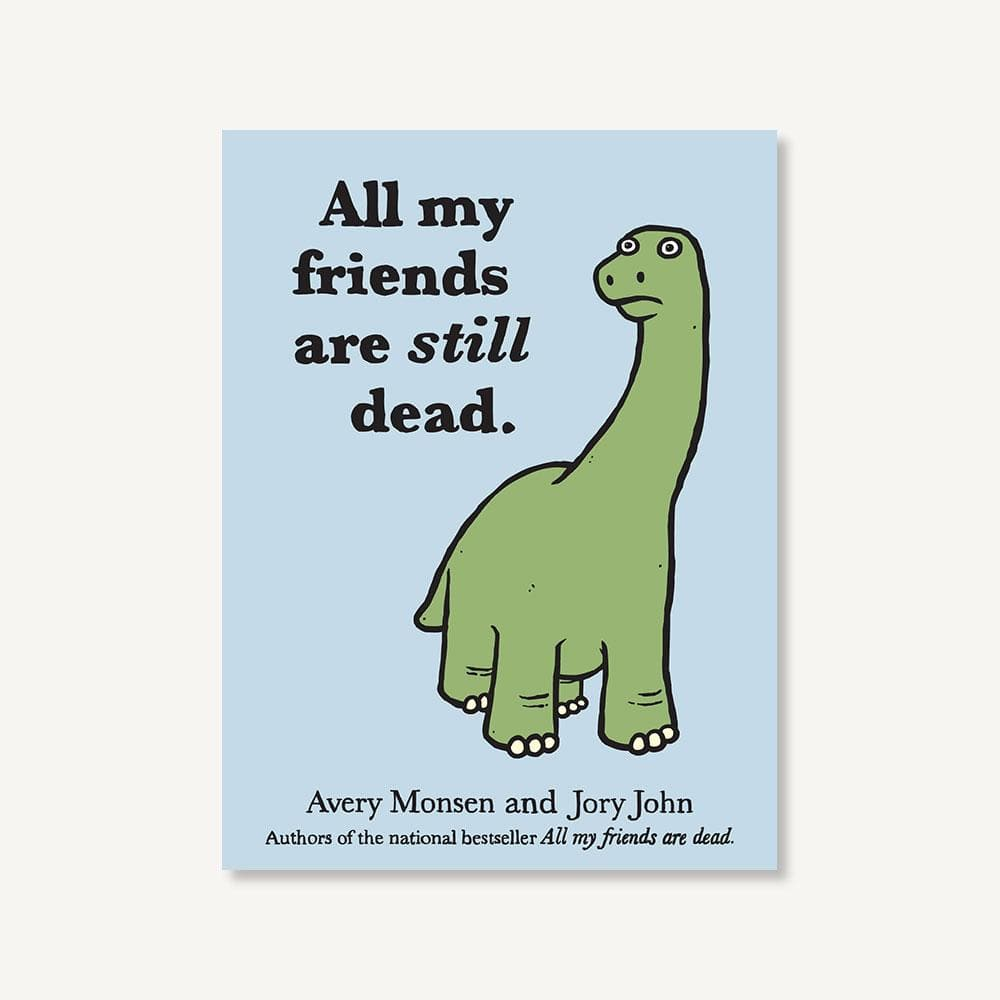 All My Friends Are Still Dead - Chronicle Books