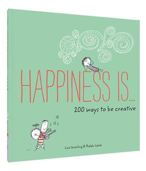 Happiness Is . . . 200 Ways to Be Creative