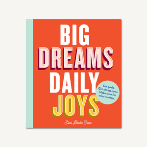 Big Dreams, Daily Joys