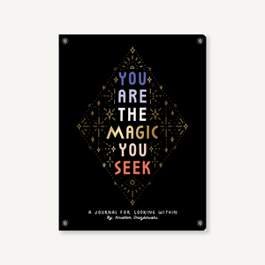 You Are the Magic You Seek: A Journal for Looking Within