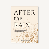 After the Rain: Gentle Reminders for Healing, Courage, and Self-Love By Alexandra Elle
