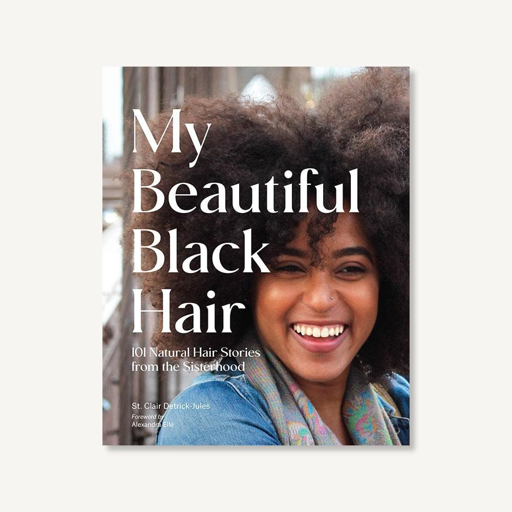 101 My Beautiful Black Hair: 101 Natural Hair Stories from the Sisterhood