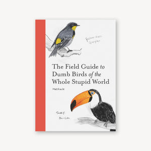 The Field Guide to Dumb Birds of the Whole Stupid World