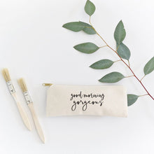 Load image into Gallery viewer, Good Morning Gorgeous Cotton Canvas Pencil Case and Travel Pouch